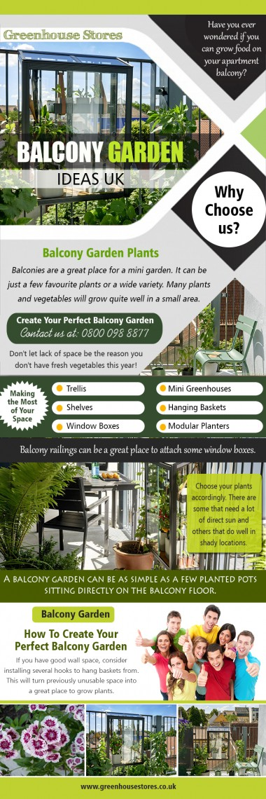 Balcony garden ideas in UK is perfect for beginners and those looking for ways at https://www.greenhousestores.co.uk/blog/How-To-Create-Your-Perfect-Balcony-Garden/  Service us balcony garden balcony garden plants balcony garden ideas uk flowers for balconies best plants for sunny balcony  The balcony is an integral part of your home and perhaps is the only place to relax and enjoy the fresh air if you are living in an apartment. And for those who love to bring changes in their homes, the balcony is a perfect place to go green. Wherever you have a balcony garden, an overhead structure is inevitable to provide privacy and to create a sense of seclusion. Take a look at balcony garden ideas in UK for creating a beautiful outdoor space.   Contact us Add-338 Lichfield Road,Sutton Coldfield,B744BH UK Call us : 0800 098 8877  Email-support@greenhousestores.co.uk  Find us https://goo.gl/maps/N3w47e4mhrJ2  Social https://twitter.com/greenhousesuk https://www.dailymotion.com/GreenhouseSale https://www.pinterest.com/GreenhousesUK/ http://www.alternion.com/users/GreenhousesForSale http://greenhousestores.strikingly.com/ https://www.flickr.com/photos/hallsgreenhouseleanto