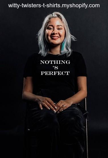 Nothing's Perfect and this purposeful t-shirt fail proves it, sort of. This funny thought provoking t-shirt doesn't say Nothing's Perfect, and it doesn't say Nothing Is Perfect, but instead is a printing mistake done purposely where the 's is separated onto a different line, thus, adding to the great chain…of imperfect life.  Buy this purposely imperfect t-shirt fail here:   https://witty-twisters-t-shirts.myshopify.com/search?q=Nothing+%27s+Perfect