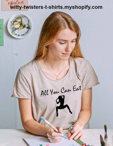 All you can eat is where people can consume as much as they want. On this sexy women's t-shirt, it's about cunnilingus or eating a woman's pussy out. If you're the type of woman that loves your vagina to be eaten out, which is pretty well all types, then wear this sexy sex related t-shirt and give someone a happy ending meal.  Buy the sexiest sexually suggestive t-shirt here:  https://witty-twisters-t-shirts.myshopify.com/search?q=All+You+Can+Eat