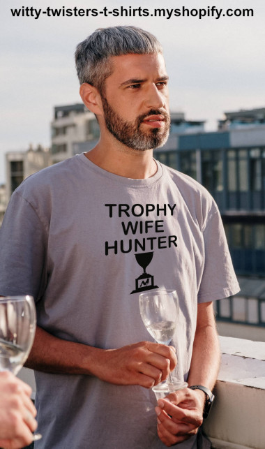 Trophy hunting is hunting animals for trophies, and a trophy wife is a wife who is regarded as a status symbol for the husband. Wear this witty marriage t-shirt and get two, two, two shirts in one. Just remember that if you catch a trophy wife, you have to let her go and if she comes back, she's yours.  Buy this funny couples relationship t-shirt here:  https://witty-twisters-t-shirts.myshopify.com/search?q=Trophy+Wife+Hunter