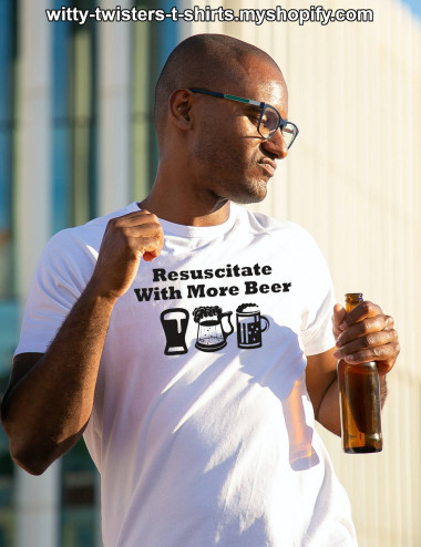Resuscitate means to revive someone from unconsciousness or apparent death, but if it's because of drinking beer, then you have to Resuscitate With More Beer. Wear this funny beer drinkers t-shirt and know that you are protected from not drinking enough beer.  Buy this humorous beer drinking t-shirt here:  https://witty-twisters-t-shirts.myshopify.com/search?q=Resuscitate+With+More+Beer
